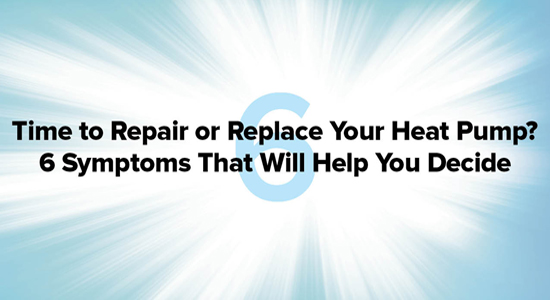 Time To Repair Or Replace Your Heat Pump?  6 Symptoms That Will Help You Decide